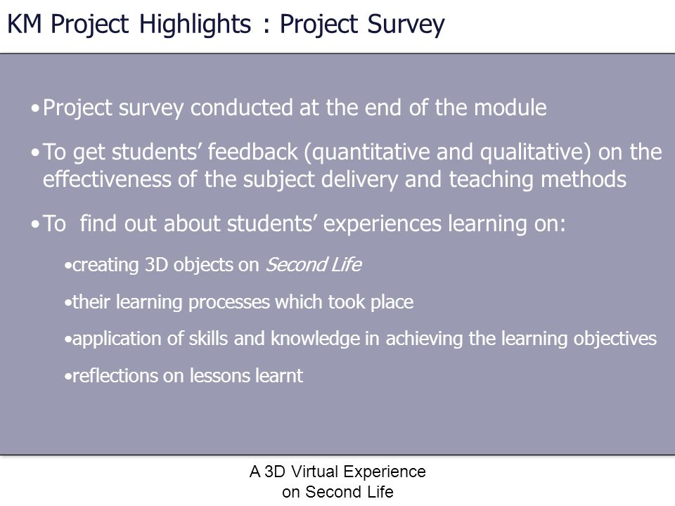 A 3D Virtual Experience on Second Life Project survey conducted at the end of the module To get students feedback (quantitative and qualitative) on th