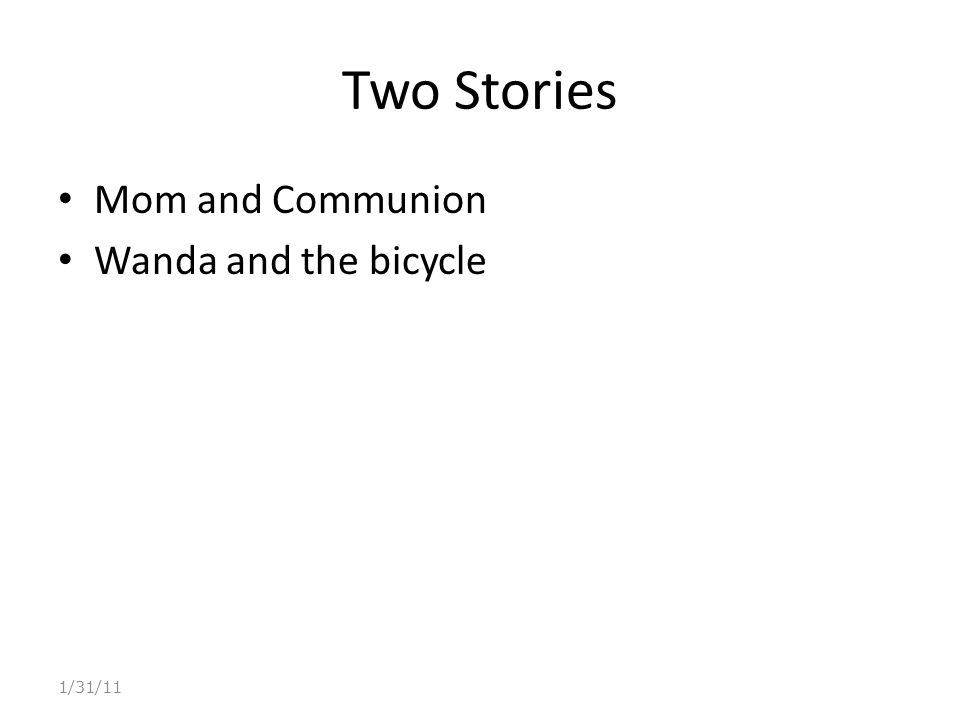 Two Stories Mom and Communion Wanda and the bicycle 1/31/11