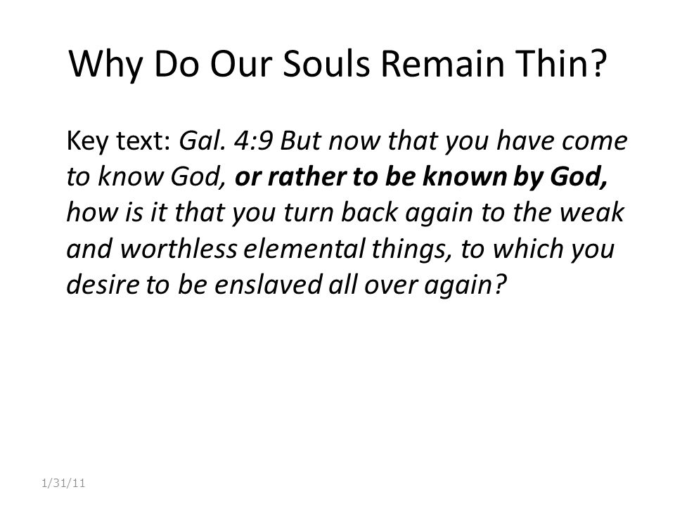 Why Do Our Souls Remain Thin.Key text: Gal.