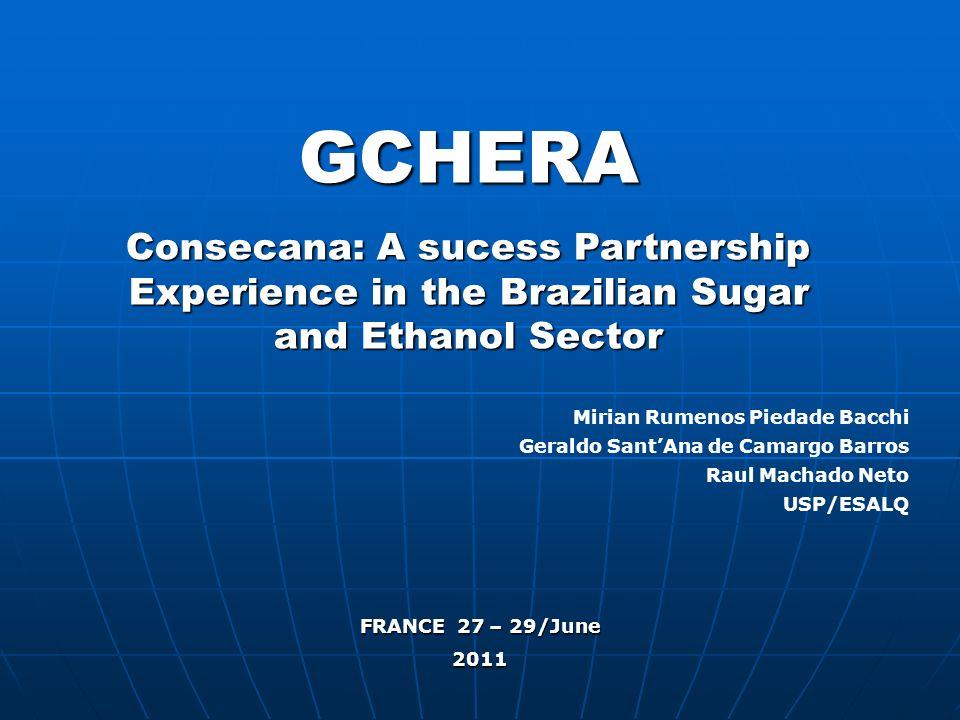 GCHERA Consecana: A sucess Partnership Experience in the Brazilian Sugar and Ethanol Sector Mirian Rumenos Piedade Bacchi Geraldo SantAna de Camargo B