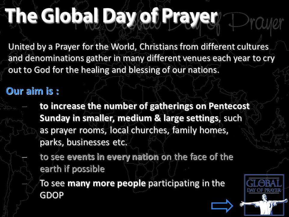 United by a Prayer for the World, Christians from different cultures and denominations gather in many different venues each year to cry out to God for the healing and blessing of our nations.