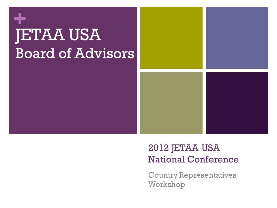 + 2012 JETAA USA National Conference Country Representatives Workshop JETAA USA Board of Advisors