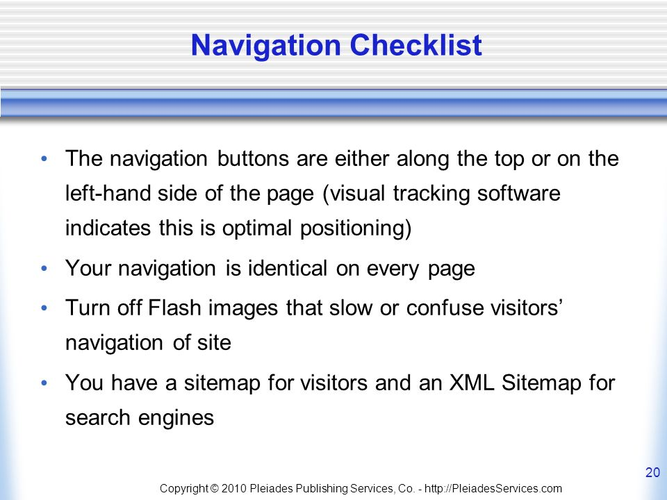 Copyright © 2010 Pleiades Publishing Services, Co. - http://PleiadesServices.com 20 Navigation Checklist The navigation buttons are either along the t