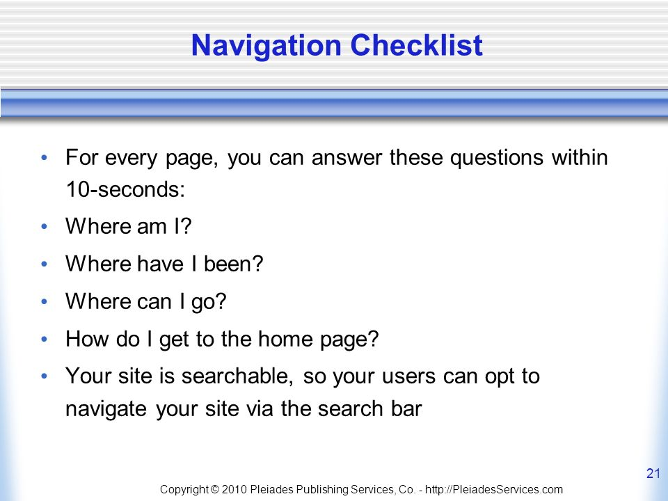 Copyright © 2010 Pleiades Publishing Services, Co. - http://PleiadesServices.com 21 Navigation Checklist For every page, you can answer these question