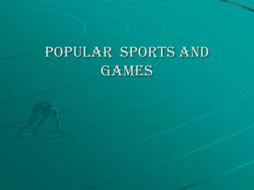 Popular sports and games