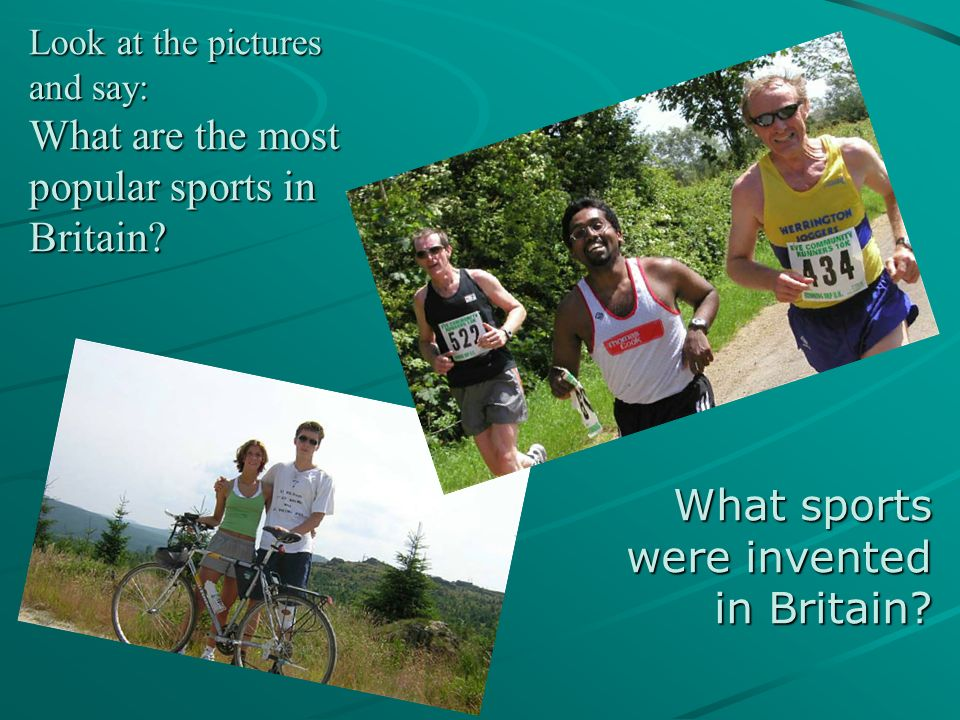 Look at the pictures and say: What are the most popular sports in Britain? What sports were invented in Britain?