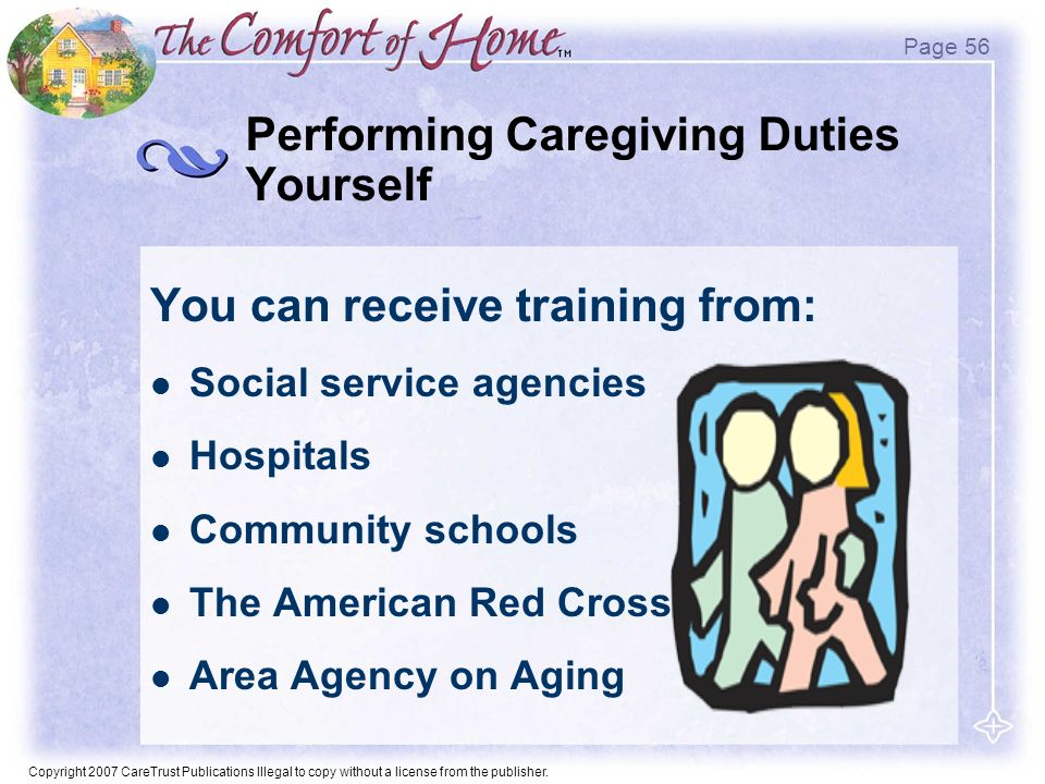 Copyright 2007 CareTrust Publications Illegal to copy without a license from the publisher. Performing Caregiving Duties Yourself You can receive trai