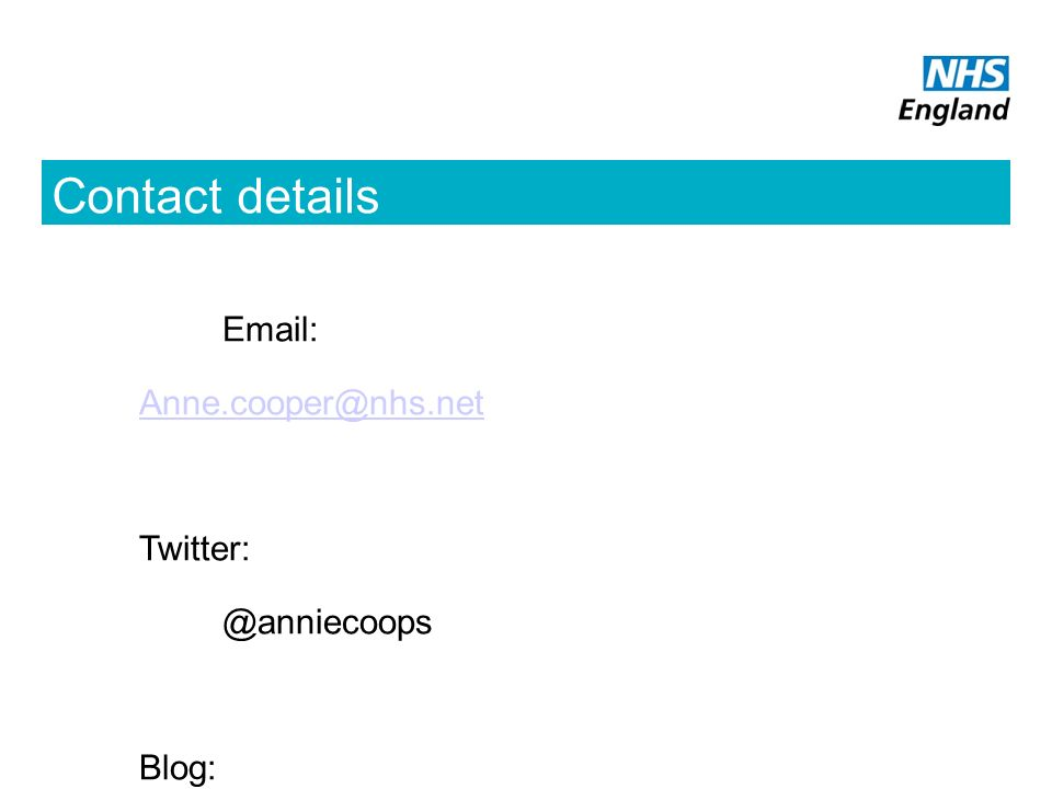 Contact details Email: Anne.cooper@nhs.net Twitter: @anniecoops Blog: www.anniecoops.com