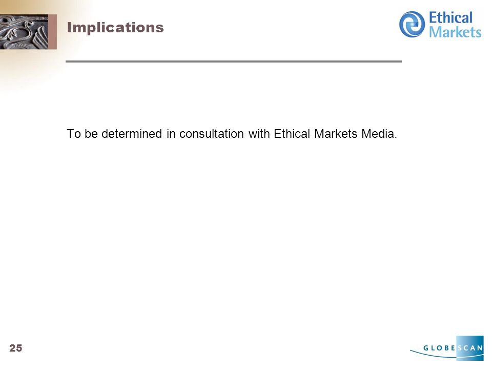25 Implications To be determined in consultation with Ethical Markets Media.