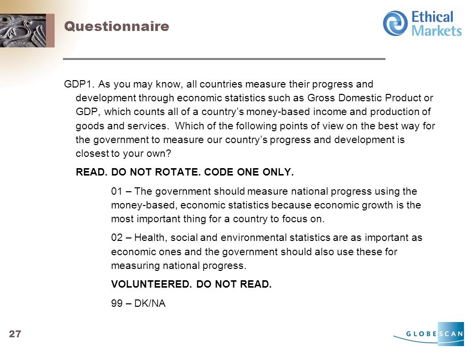 27 Questionnaire GDP1. As you may know, all countries measure their progress and development through economic statistics such as Gross Domestic Produc