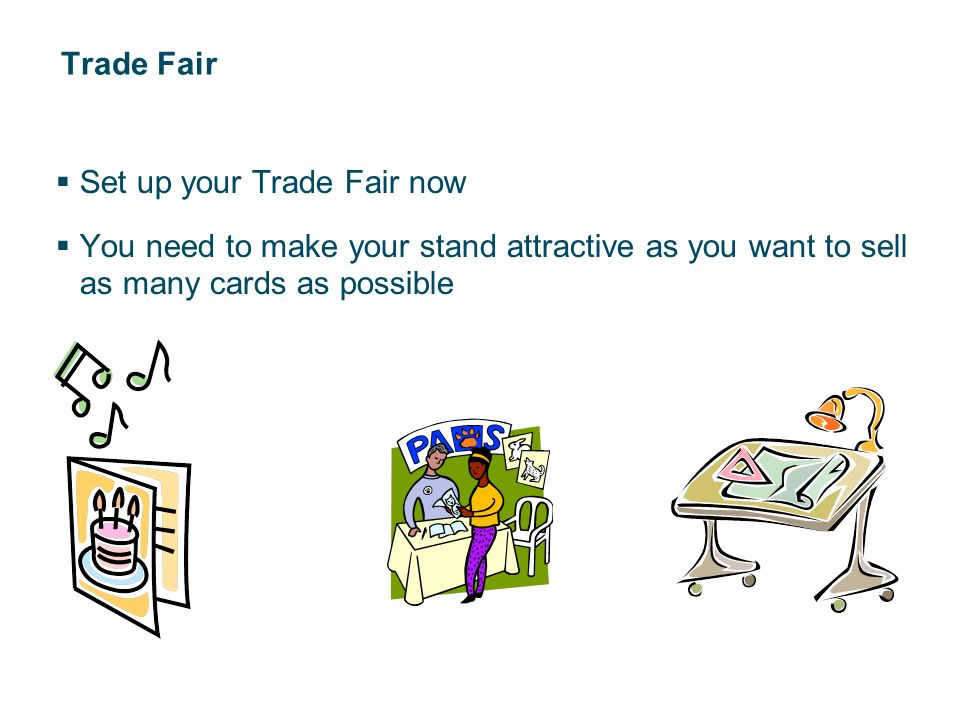 Trade Fair Set up your Trade Fair now You need to make your stand attractive as you want to sell as many cards as possible