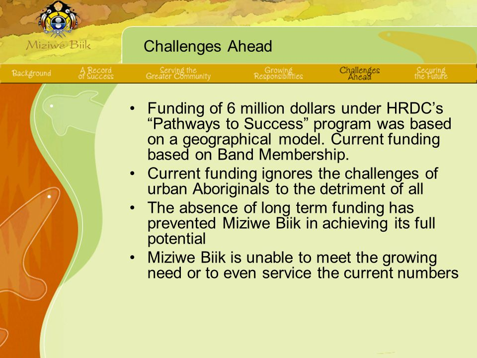 Challenges Ahead Funding of 6 million dollars under HRDCs Pathways to Success program was based on a geographical model. Current funding based on Band