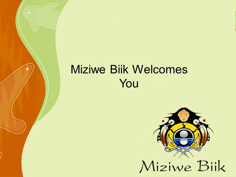 Miziwe Biik Welcomes You