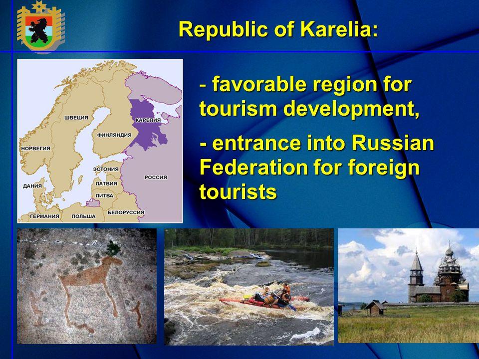 - favorable region for tourism development, - entrance into Russian Federation for foreign tourists Republic of Karelia: