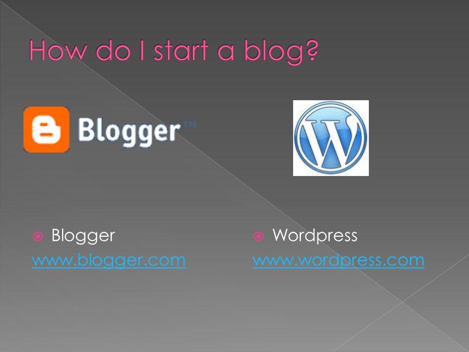 Blogger www.blogger.com Wordpress www.wordpress.com