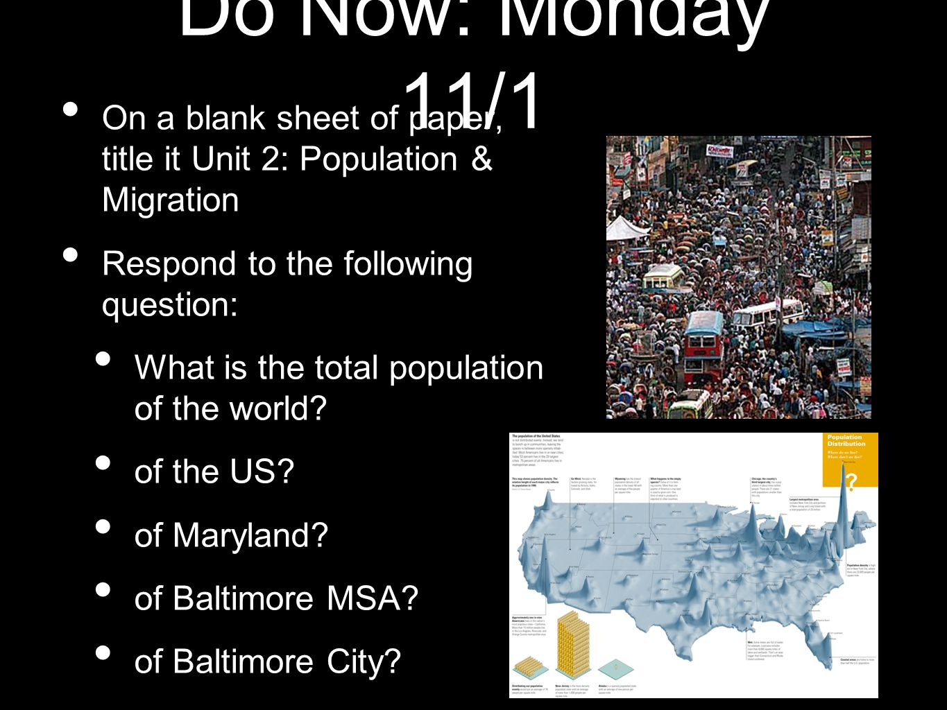 Do Now: Monday 11/1 On a blank sheet of paper, title it Unit 2: Population & Migration Respond to the following question: What is the total population