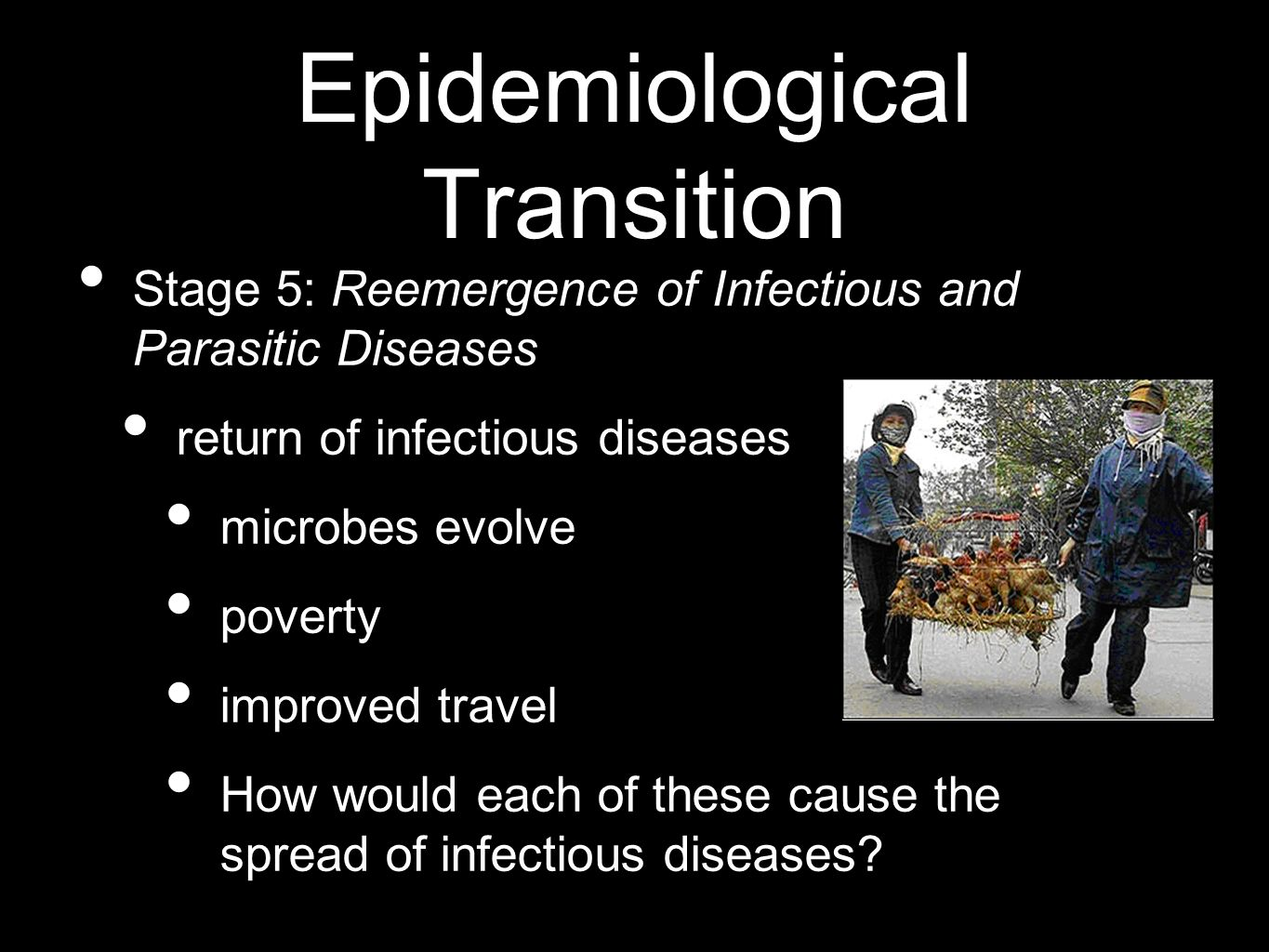 Epidemiological Transition Stage 5: Reemergence of Infectious and Parasitic Diseases return of infectious diseases microbes evolve poverty improved tr