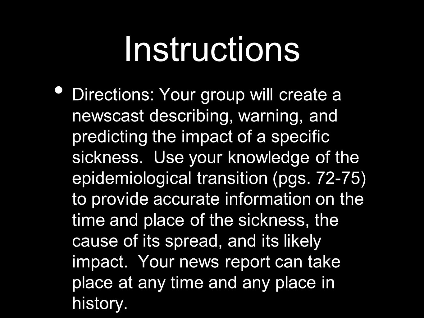 Instructions Directions: Your group will create a newscast describing, warning, and predicting the impact of a specific sickness. Use your knowledge o