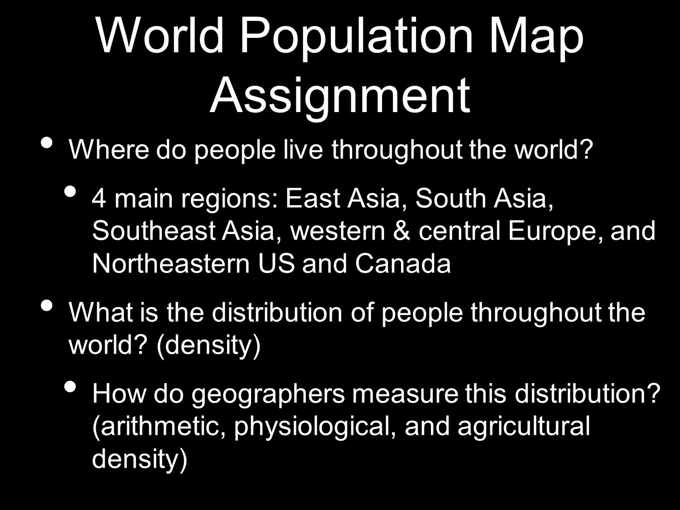 World Population Map Assignment Where do people live throughout the world? 4 main regions: East Asia, South Asia, Southeast Asia, western & central Eu