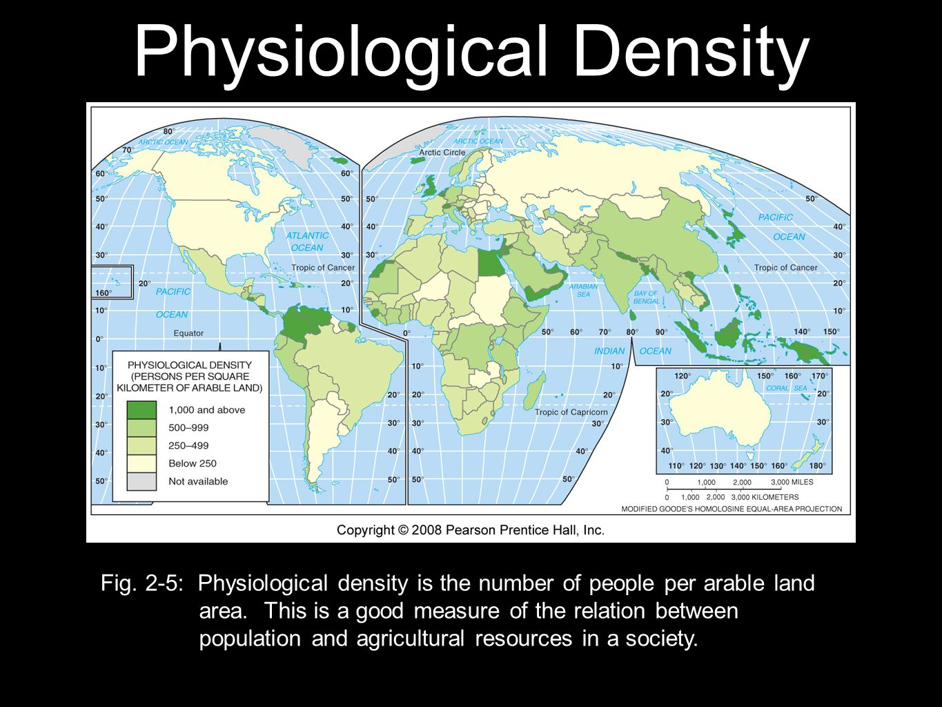 Physiological Density Fig. 2-5: Physiological density is the number of people per arable land area. This is a good measure of the relation between pop