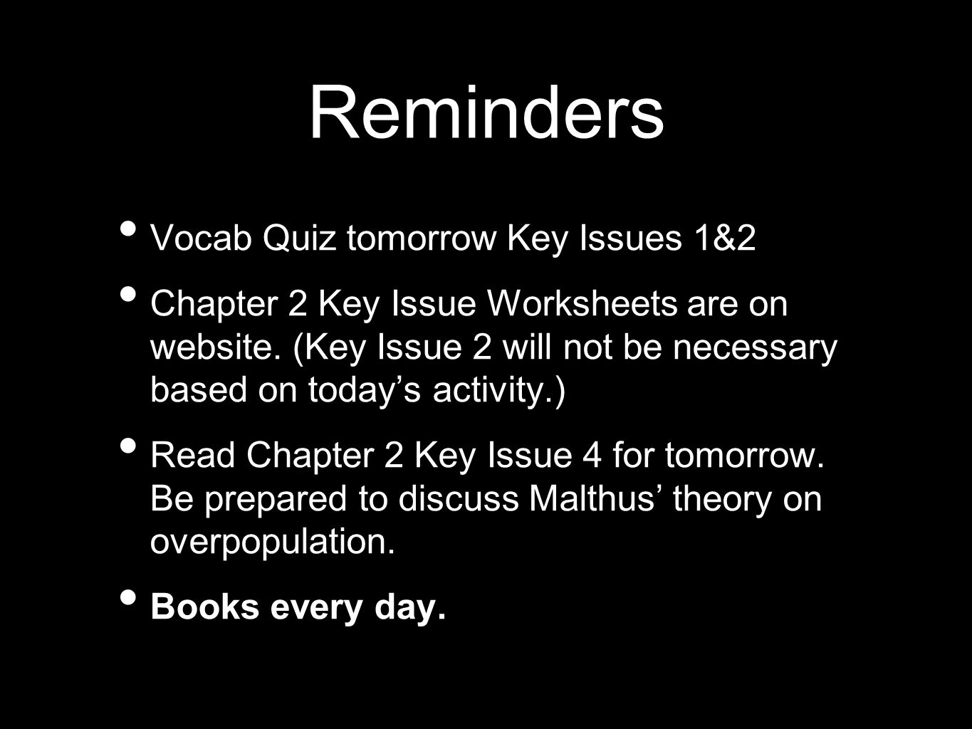 Reminders Vocab Quiz tomorrow Key Issues 1&2 Chapter 2 Key Issue Worksheets are on website. (Key Issue 2 will not be necessary based on todays activit