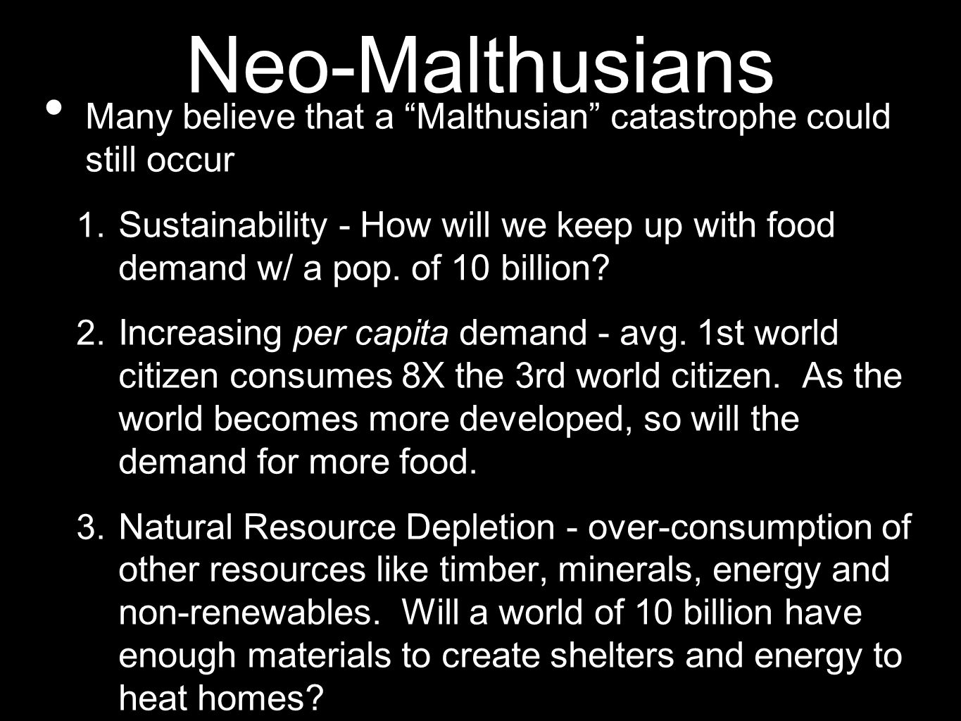 Neo-Malthusians Many believe that a Malthusian catastrophe could still occur 1. Sustainability - How will we keep up with food demand w/ a pop. of 10