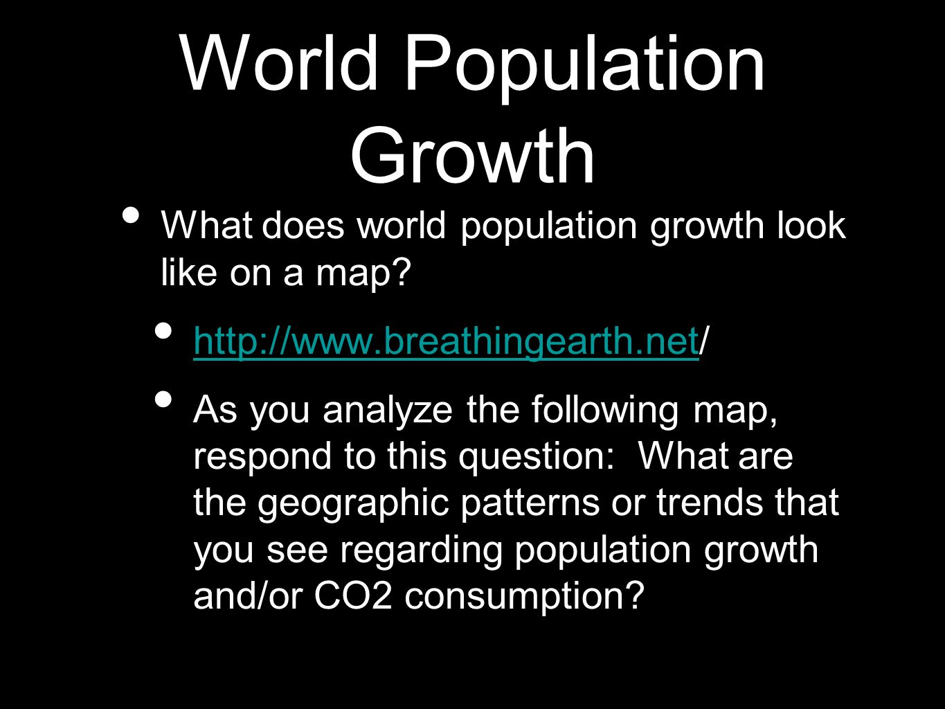 World Population Growth What does world population growth look like on a map? http://www.breathingearth.net/ http://www.breathingearth.net As you anal