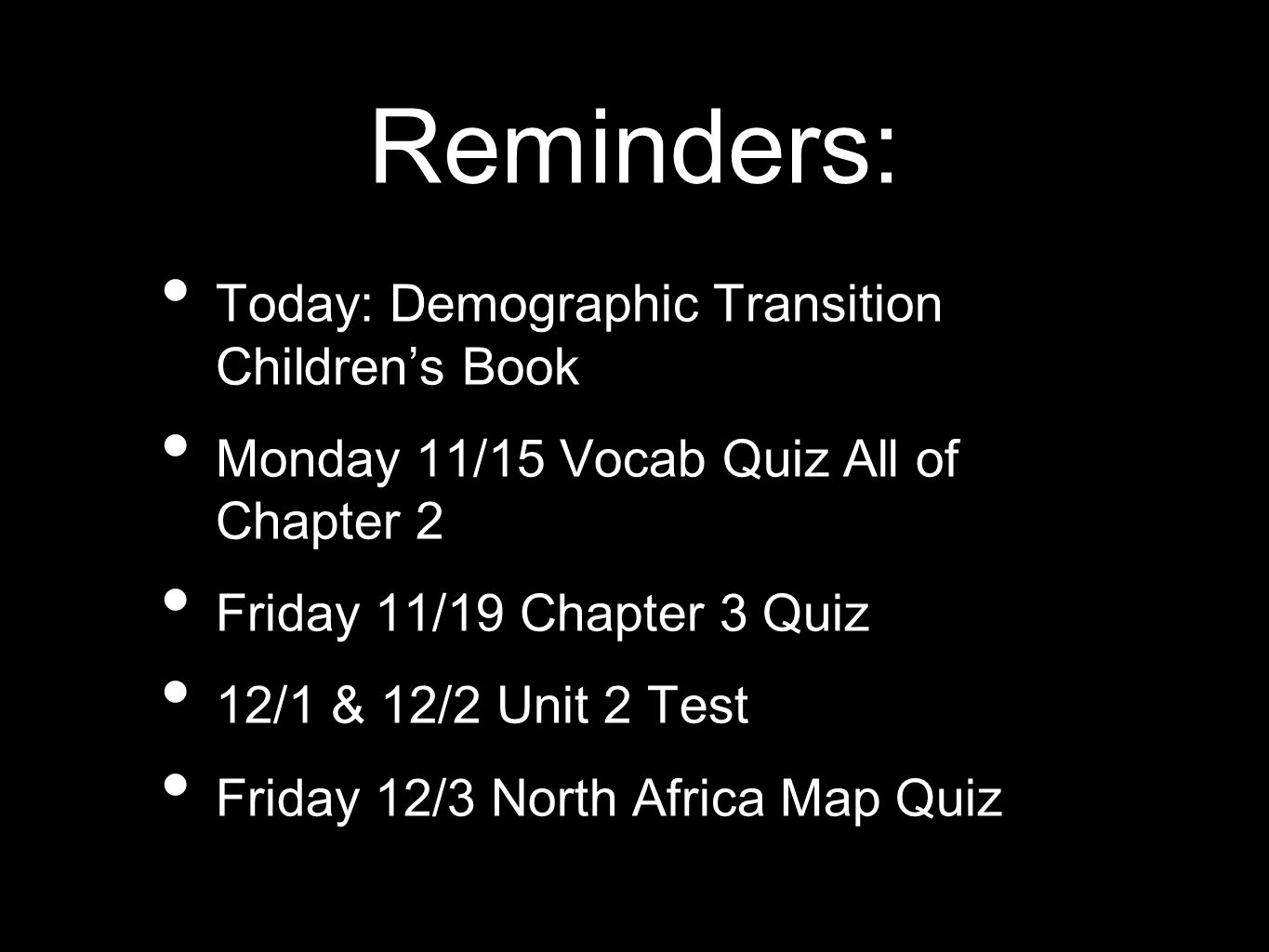 Reminders: Today: Demographic Transition Childrens Book Monday 11/15 Vocab Quiz All of Chapter 2 Friday 11/19 Chapter 3 Quiz 12/1 & 12/2 Unit 2 Test F