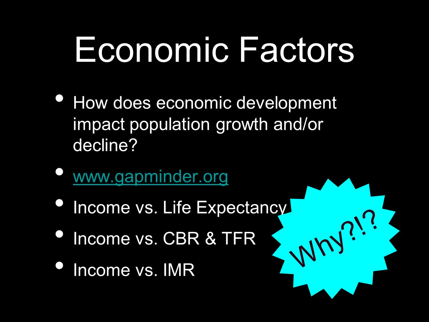 Economic Factors How does economic development impact population growth and/or decline? www.gapminder.org Income vs. Life Expectancy Income vs. CBR &