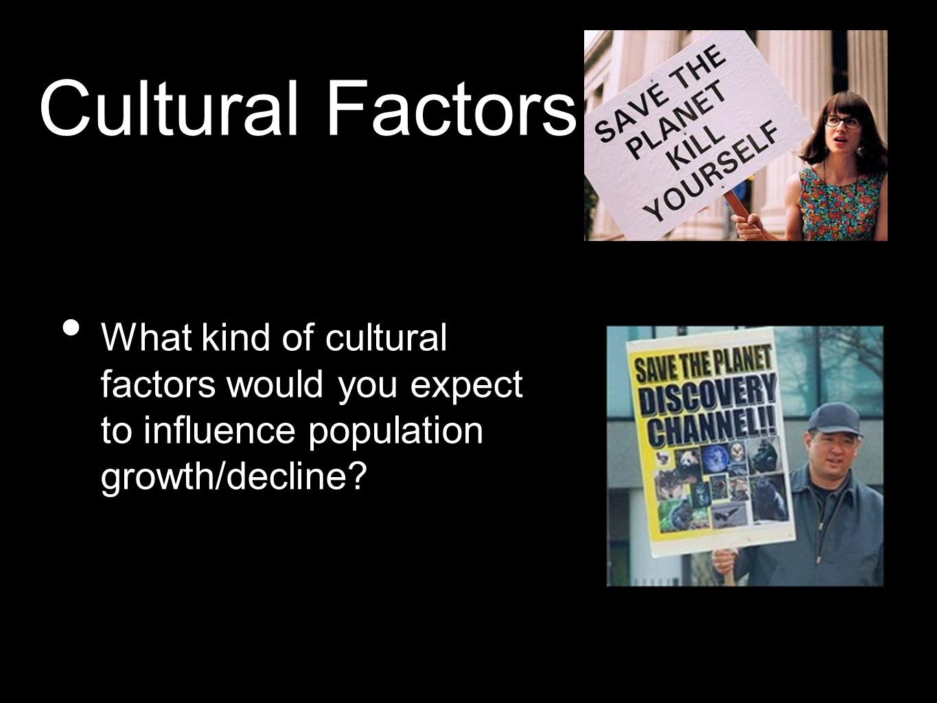 Cultural Factors What kind of cultural factors would you expect to influence population growth/decline?