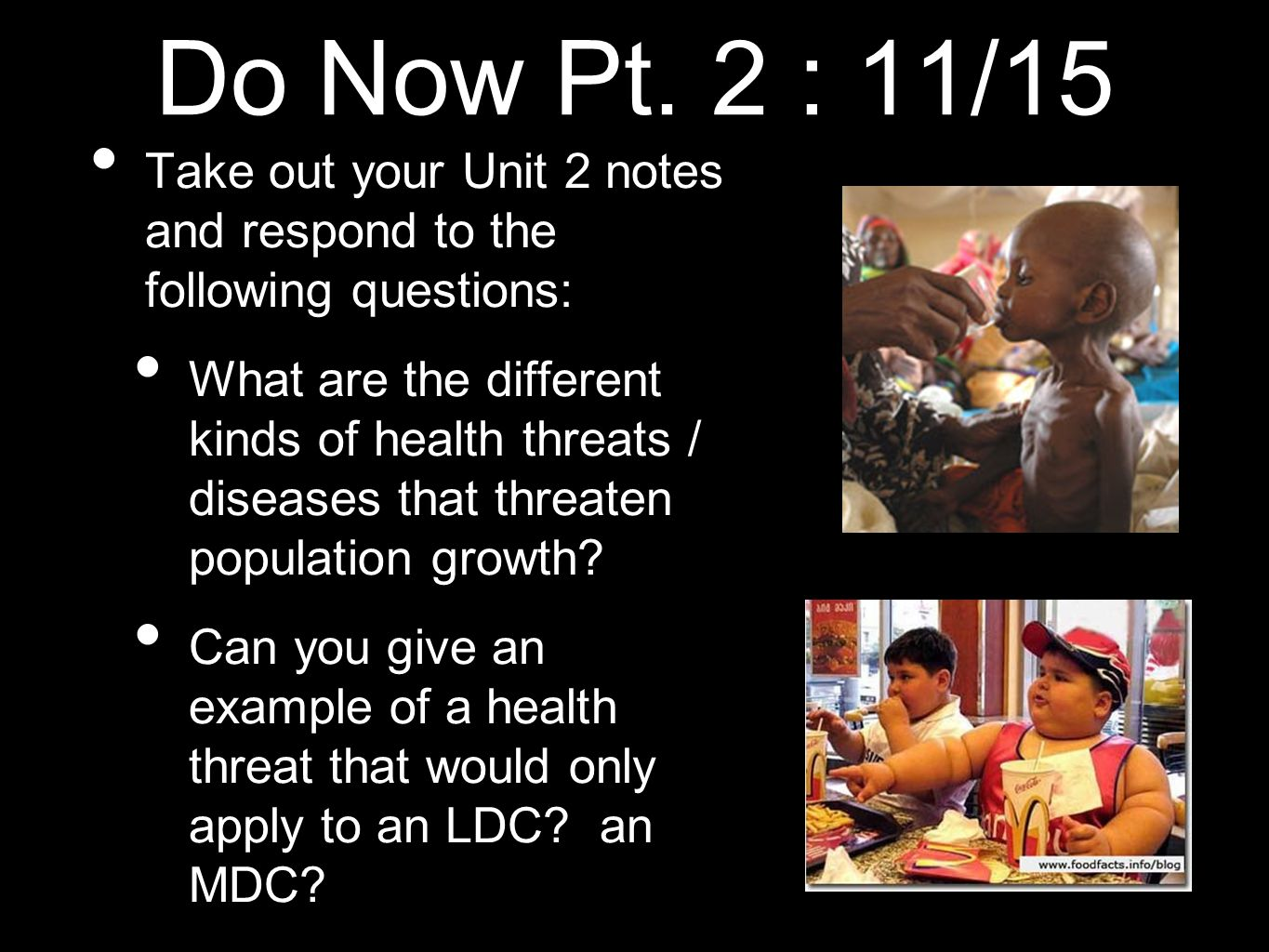 Do Now Pt. 2 : 11/15 Take out your Unit 2 notes and respond to the following questions: What are the different kinds of health threats / diseases that