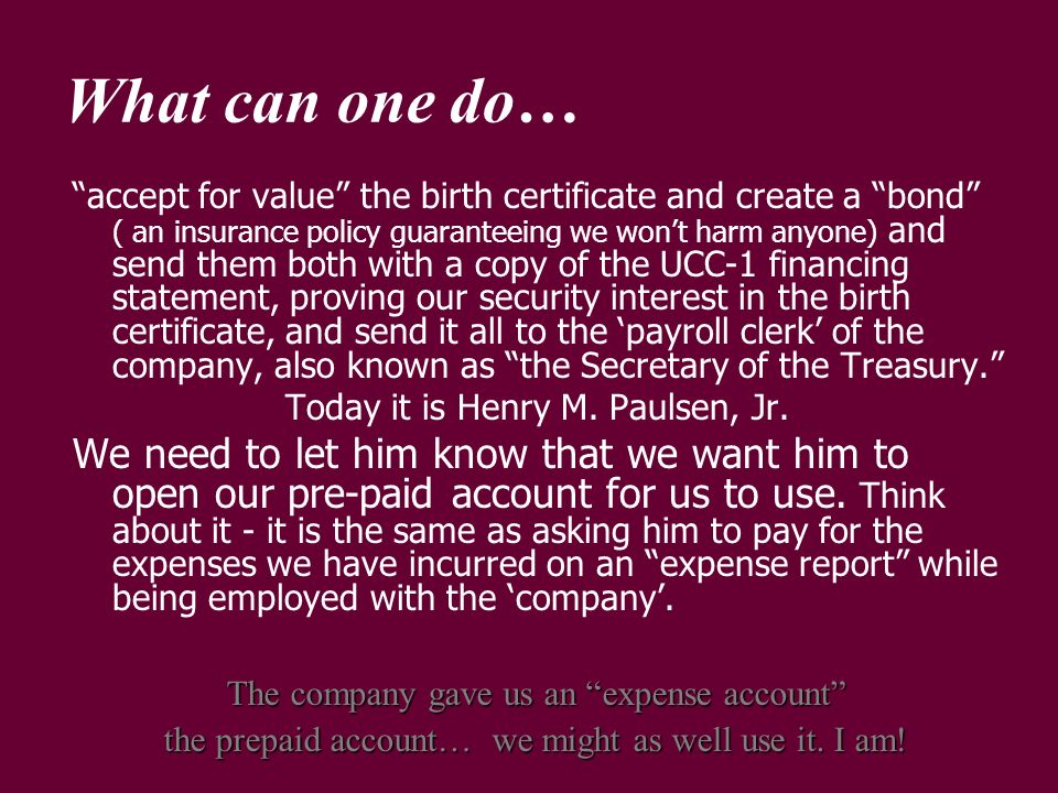 What can one do… accept for value the birth certificate and create a bond ( an insurance policy guaranteeing we wont harm anyone) and send them both w
