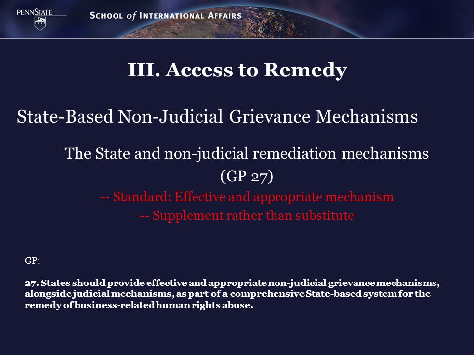 State-Based Non-Judicial Grievance Mechanisms The State and non-judicial remediation mechanisms (GP 27) -- Standard: Effective and appropriate mechani