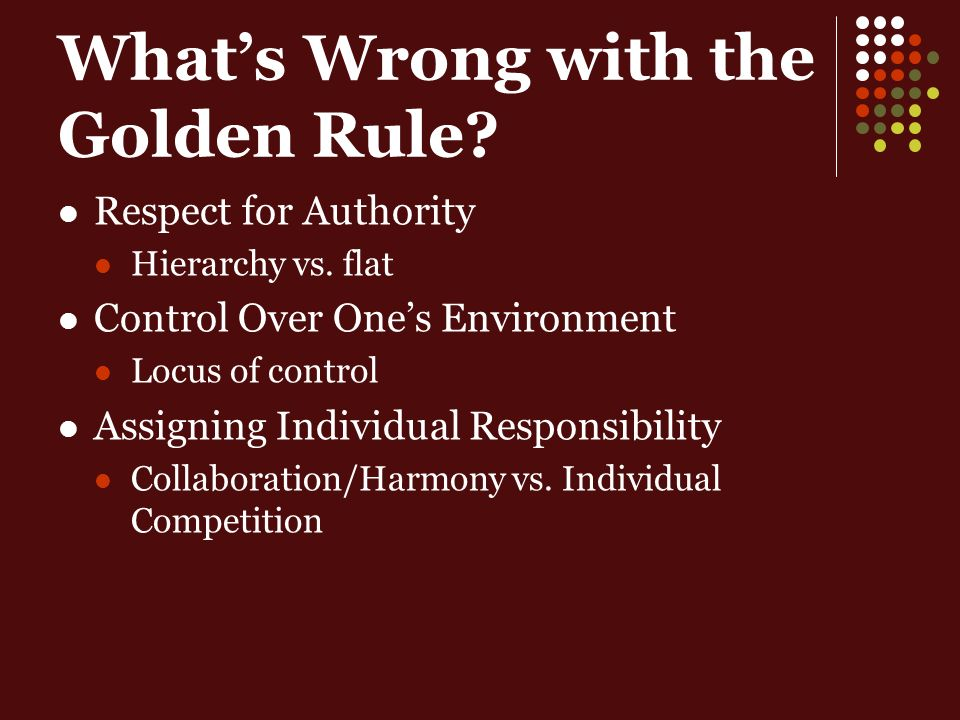 Whats Wrong with the Golden Rule. Respect for Authority Hierarchy vs.