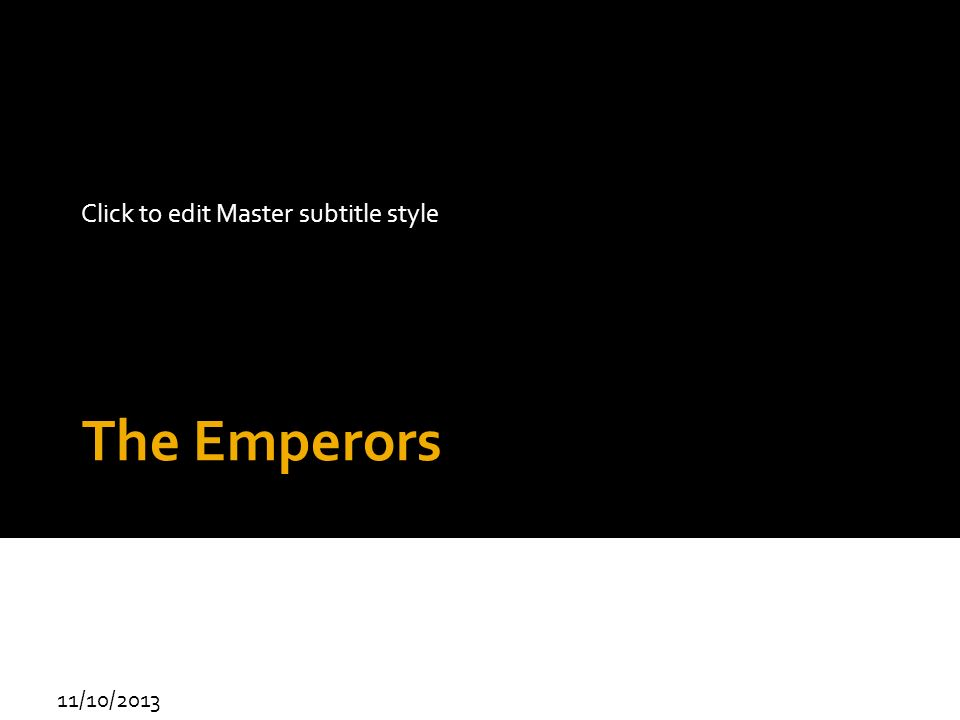 Click to edit Master subtitle style 11/10/2013 The Emperors