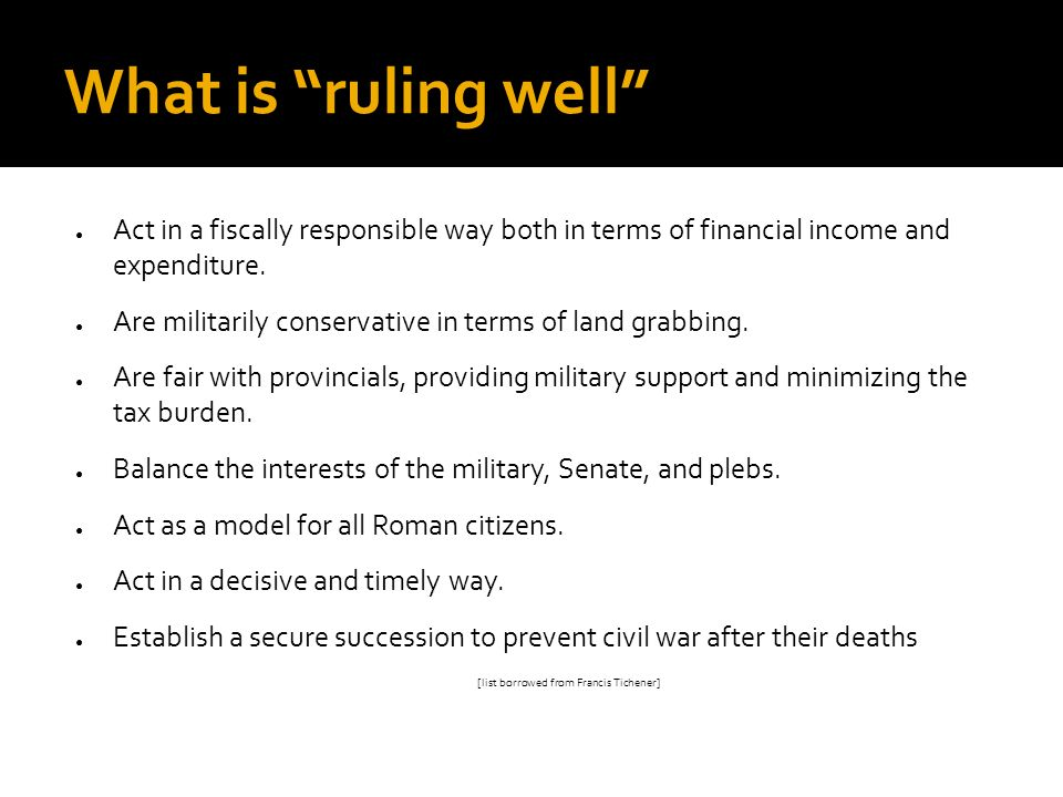 What is ruling well Act in a fiscally responsible way both in terms of financial income and expenditure. Are militarily conservative in terms of land