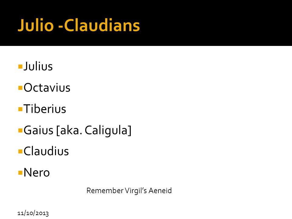 11/10/2013 Julio -Claudians Julius Octavius Tiberius Gaius [aka. Caligula] Claudius Nero Remember Virgils Aeneid
