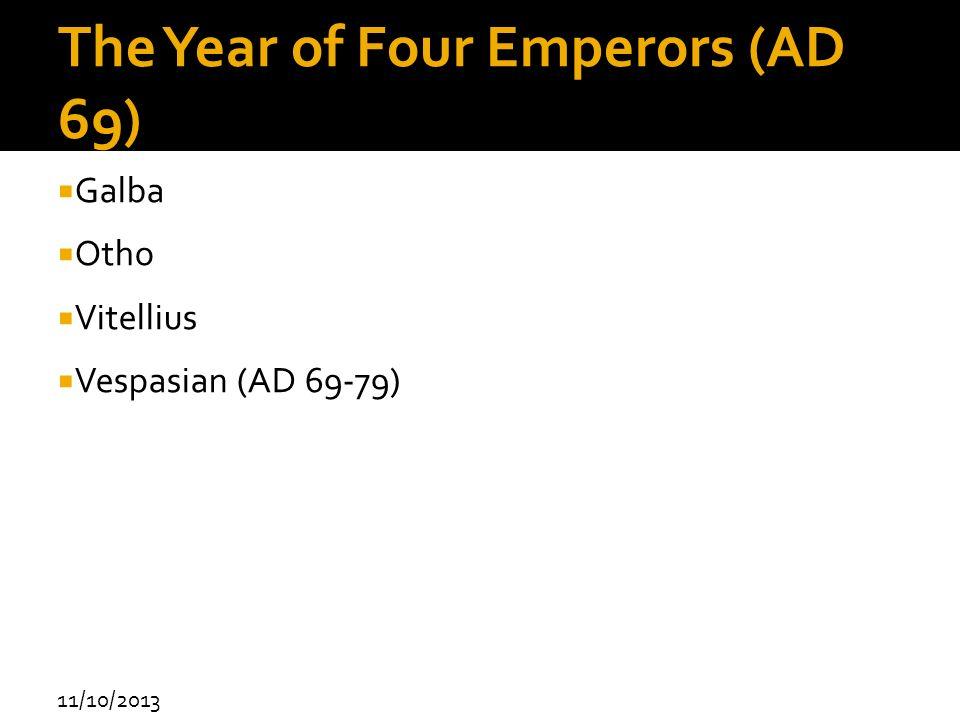 11/10/2013 The Year of Four Emperors (AD 69) Galba Otho Vitellius Vespasian (AD 69-79)