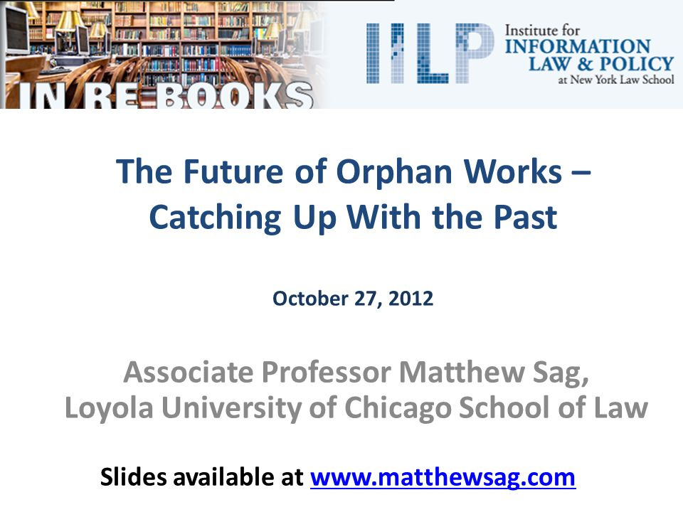 Associate Professor Matthew Sag, Loyola University of Chicago School of Law Slides available at www.matthewsag.comwww.matthewsag.com