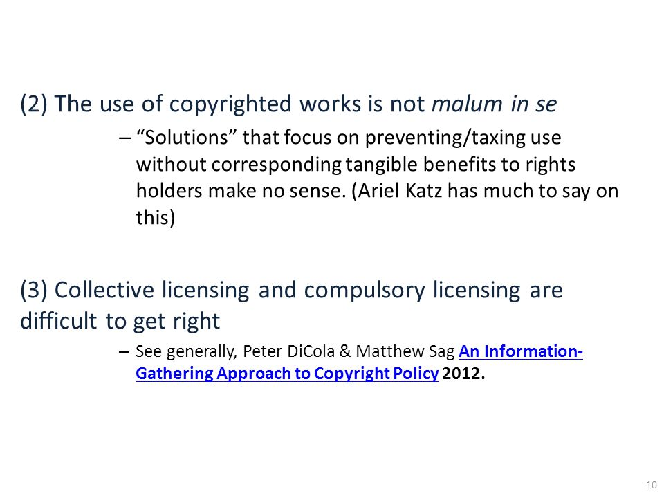 (2) The use of copyrighted works is not malum in se –Solutions that focus on preventing/taxing use without corresponding tangible benefits to rights h