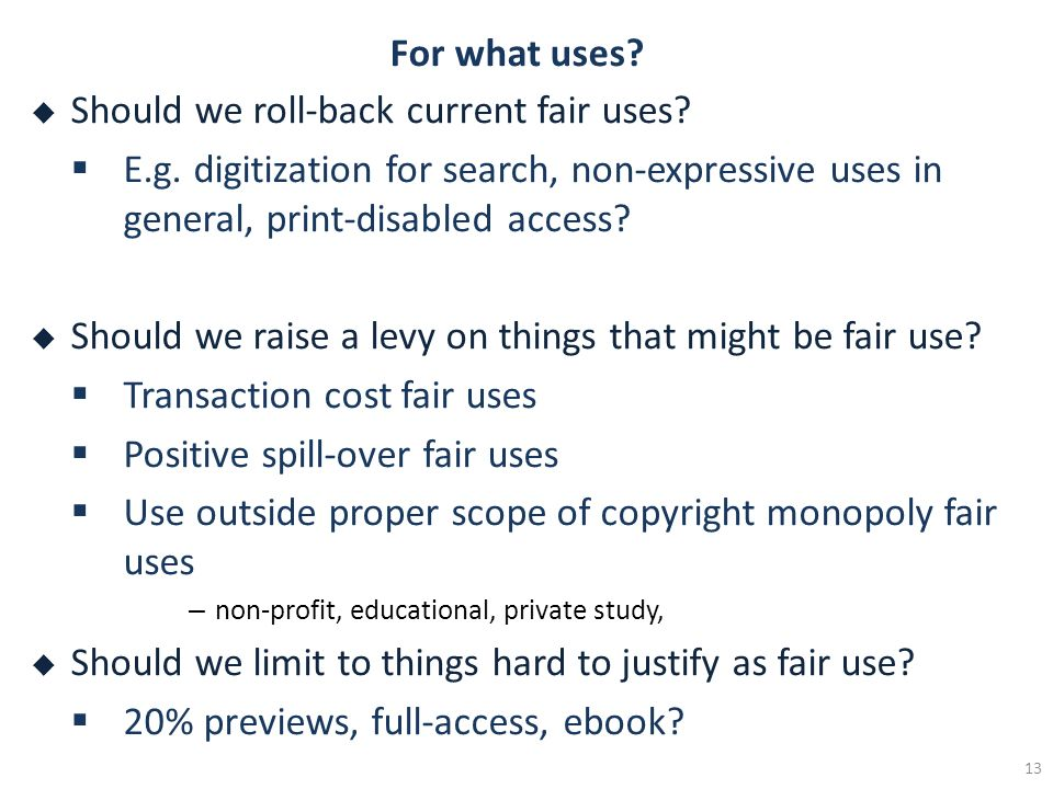 For what uses? Should we roll-back current fair uses? E.g. digitization for search, non-expressive uses in general, print-disabled access? Should we r