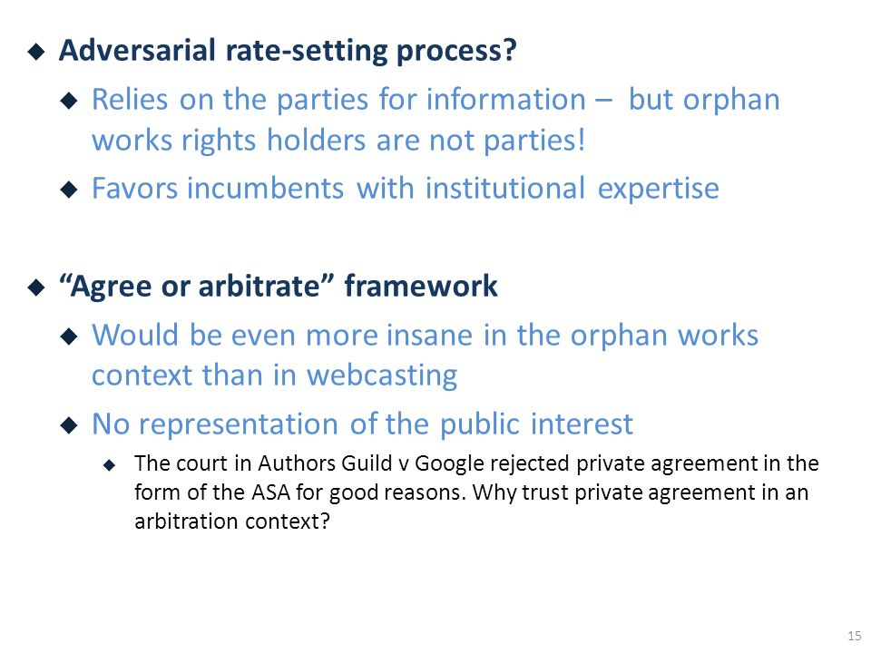 Adversarial rate-setting process? Relies on the parties for information – but orphan works rights holders are not parties! Favors incumbents with inst