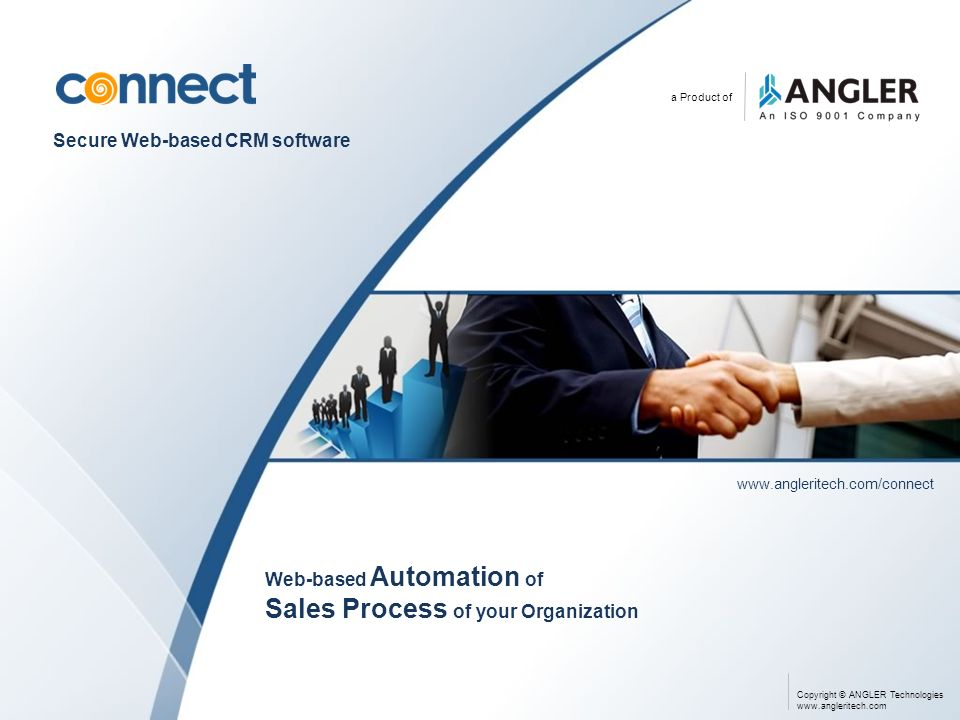 a Product of Secure Web-based CRM software www.angleritech.com/connect Web-based Automation of Sales Process of your Organization Copyright © ANGLER T