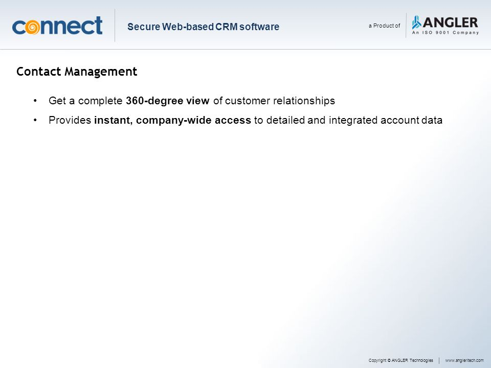 Contact Management Get a complete 360-degree view of customer relationships Provides instant, company-wide access to detailed and integrated account d