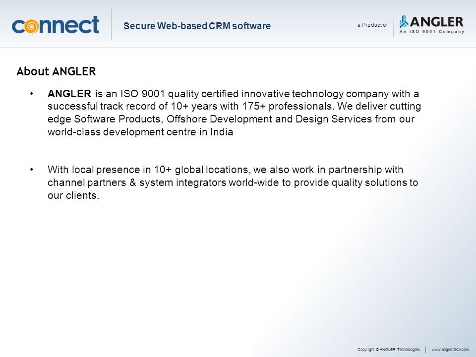 Secure Web-based CRM software a Product of Copyright © ANGLER Technologieswww.angleritech.com About ANGLER ANGLER is an ISO 9001 quality certified inn