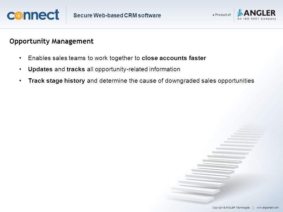 Opportunity Management Enables sales teams to work together to close accounts faster Updates and tracks all opportunity-related information Track stag