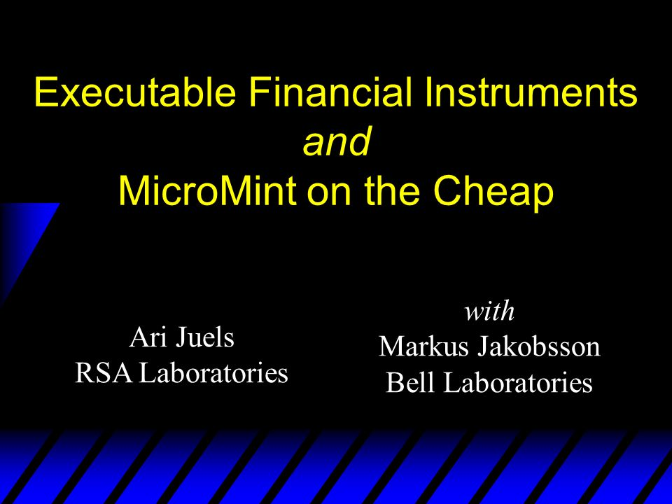 Ari Juels RSA Laboratories Executable Financial Instruments and MicroMint on the Cheap with Markus Jakobsson Bell Laboratories