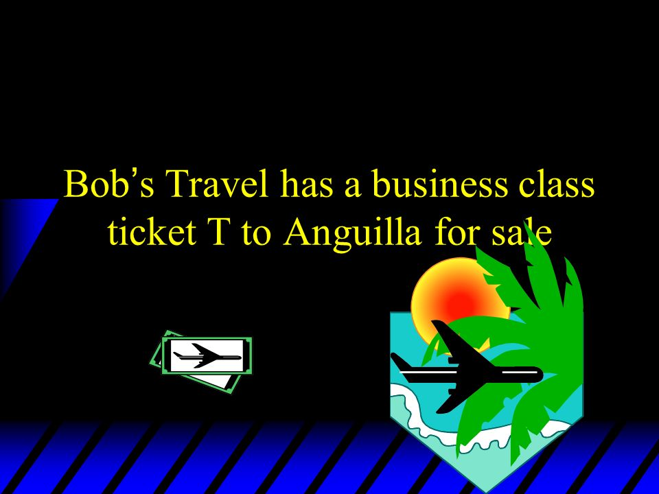 Bob s Travel has a business class ticket T to Anguilla for sale