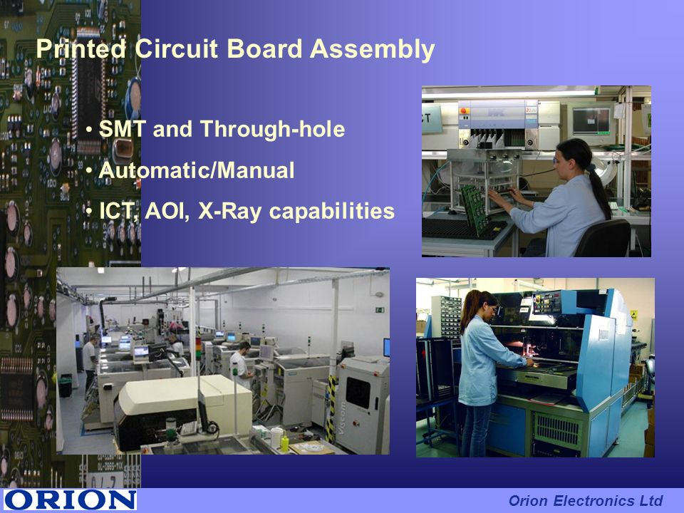 Printed Circuit Board Assembly SMT and Through-hole Automatic/Manual ICT, AOI, X-Ray capabilities Orion Electronics Ltd