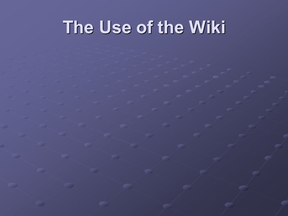 The Use of the Wiki